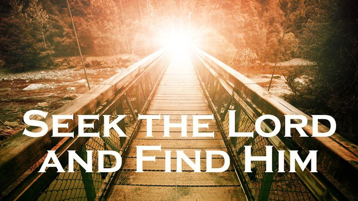 Seek and ye shall find Him